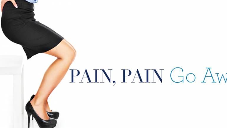 PAIN, PAIN…GO AWAY!!!